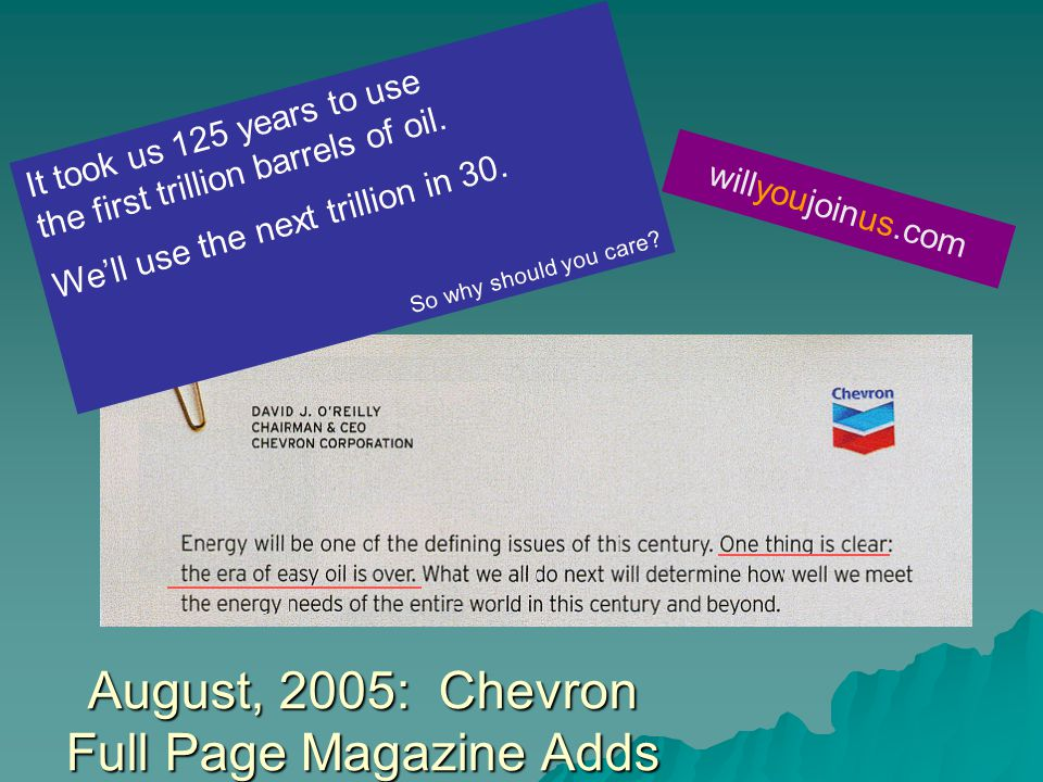 August, 2005: Chevron Full Page Magazine Adds willyoujoinus.com It took us 125 years to use the first trillion barrels of oil.