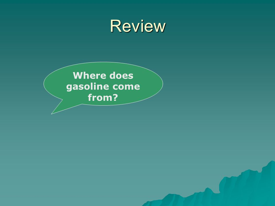 Review Where does gasoline come from