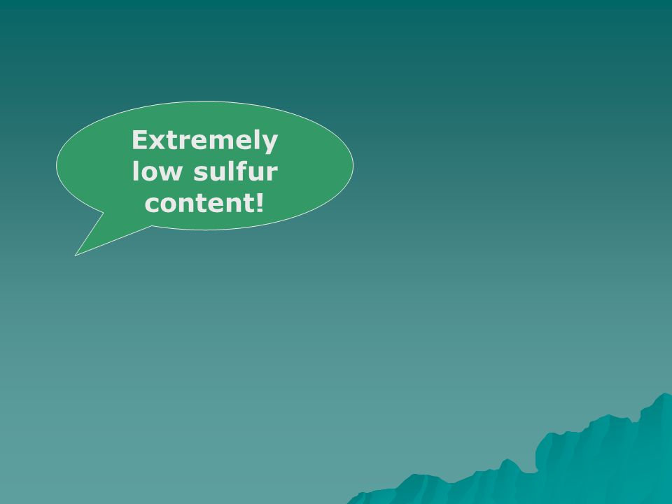 Extremely low sulfur content!