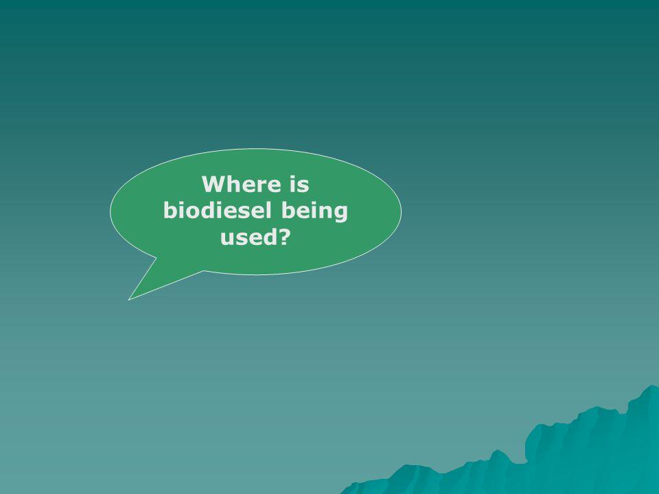 Where is biodiesel being used?