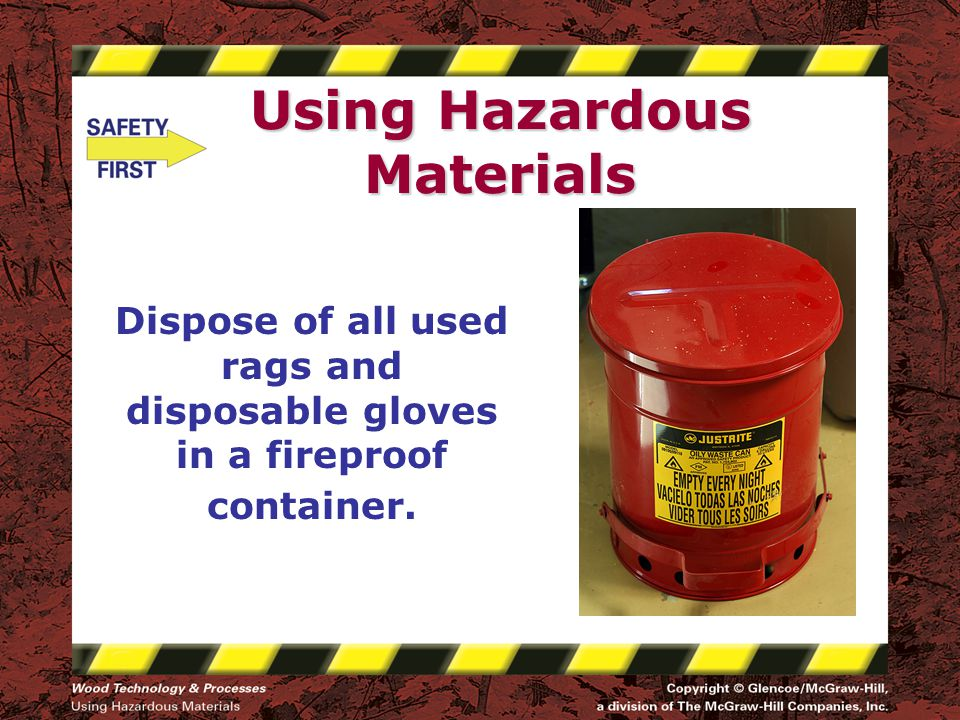Using Hazardous Materials Dispose of all used rags and disposable gloves in a fireproof container.