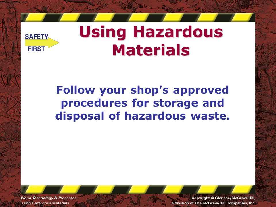 Using Hazardous Materials Follow your shop's approved procedures for storage and disposal of hazardous waste.