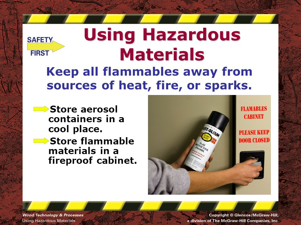 Using Hazardous Materials Keep all flammables away from sources of heat, fire, or sparks.