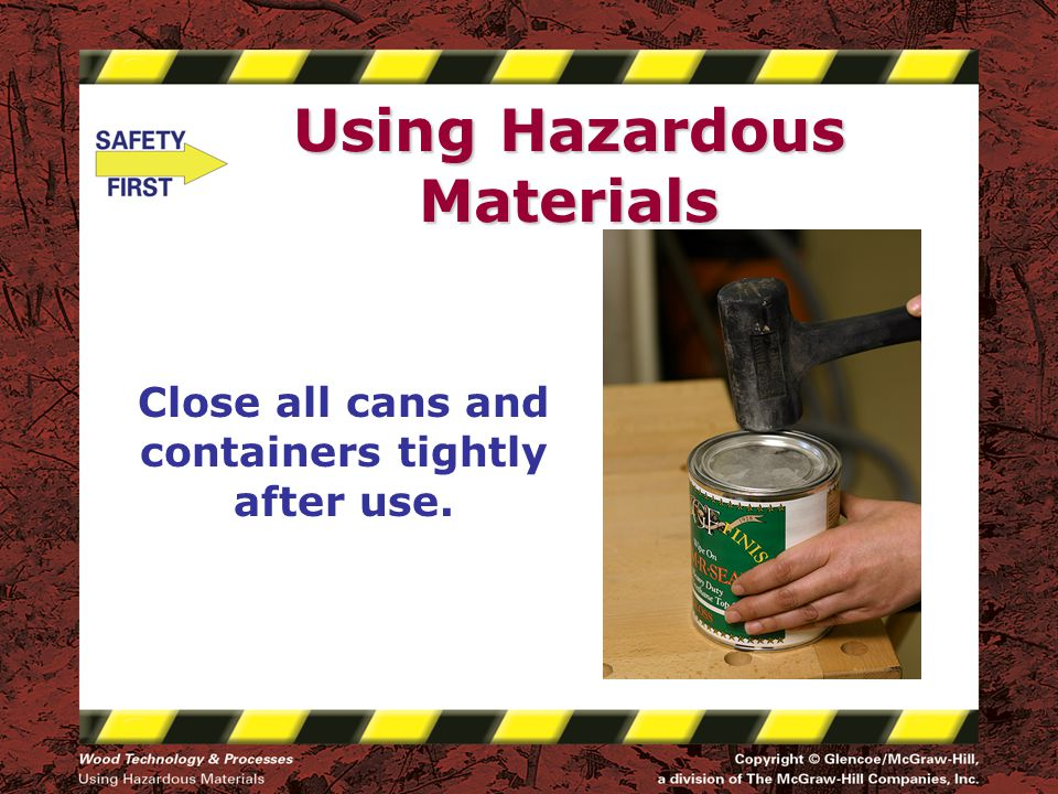Using Hazardous Materials Close all cans and containers tightly after use.