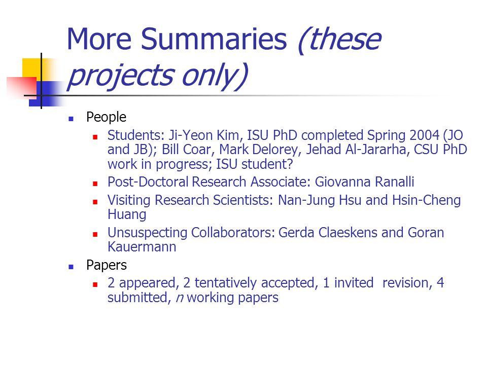 More Summaries (these projects only) People Students: Ji-Yeon Kim, ISU PhD completed Spring 2004 (JO and JB); Bill Coar, Mark Delorey, Jehad Al-Jararha, CSU PhD work in progress; ISU student.