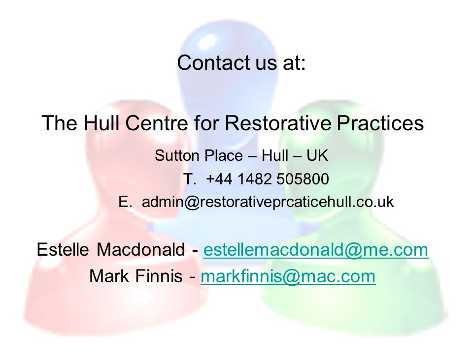 Contact us at: The Hull Centre for Restorative Practices Sutton Place – Hull – UK T.