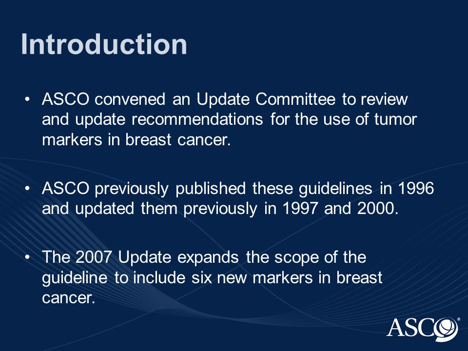 Guideline Methodology: Systematic Review An ASCO Update Committee completed a review and analysis of data published since 1999 to February 2007 (or from 1966 to February 2007 for new markers): MEDLINE Cochrane Collaboration Library