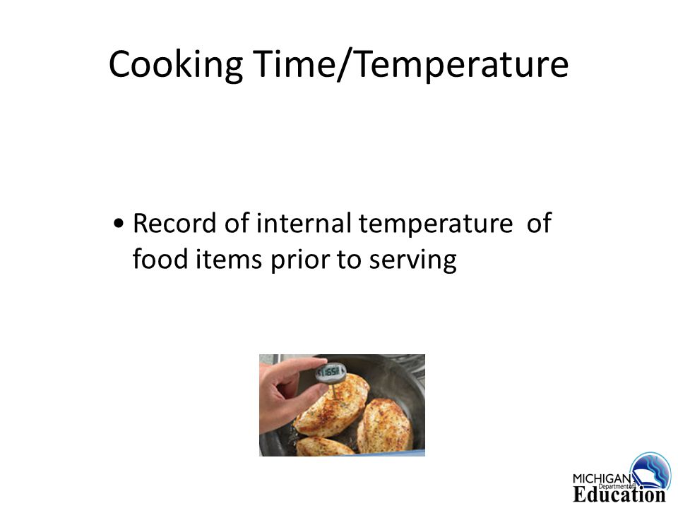 Cooking Time/Temperature Record of internal temperature of food items prior to serving 11