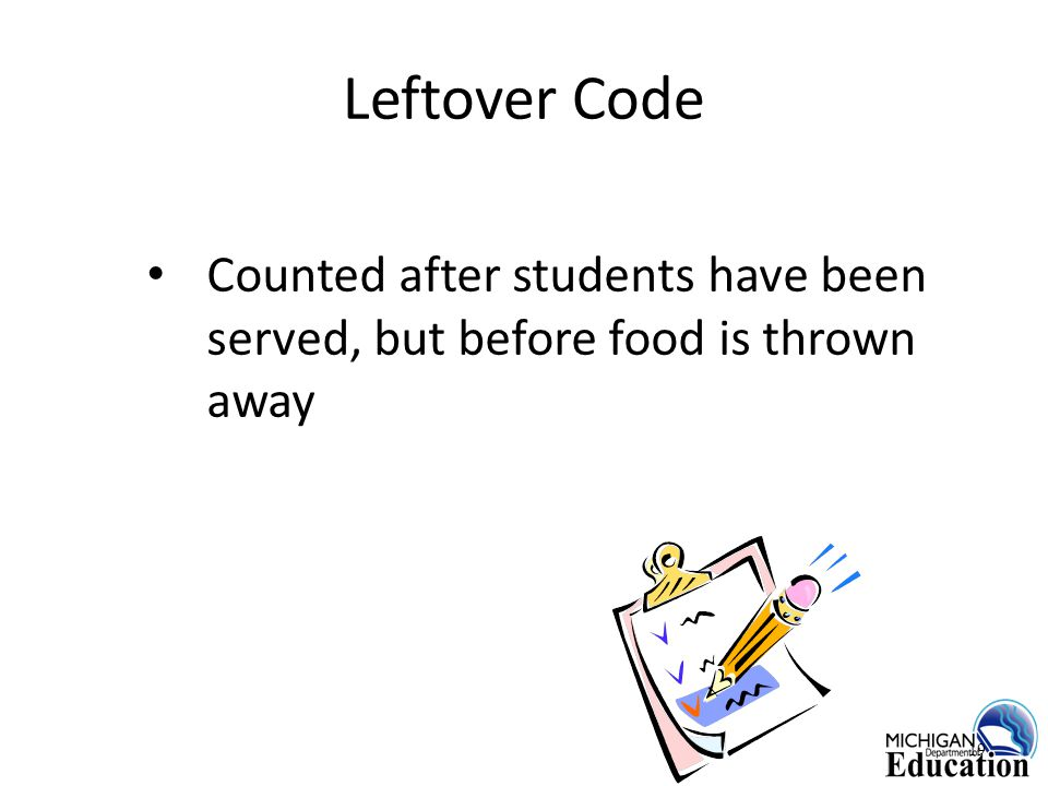 Leftover Code Counted after students have been served, but before food is thrown away 19