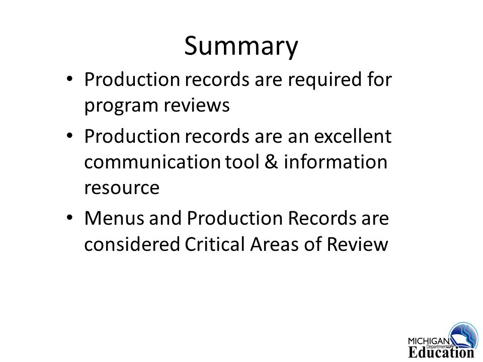 Summary Production records are required for program reviews Production records are an excellent communication tool & information resource Menus and Production Records are considered Critical Areas of Review 24