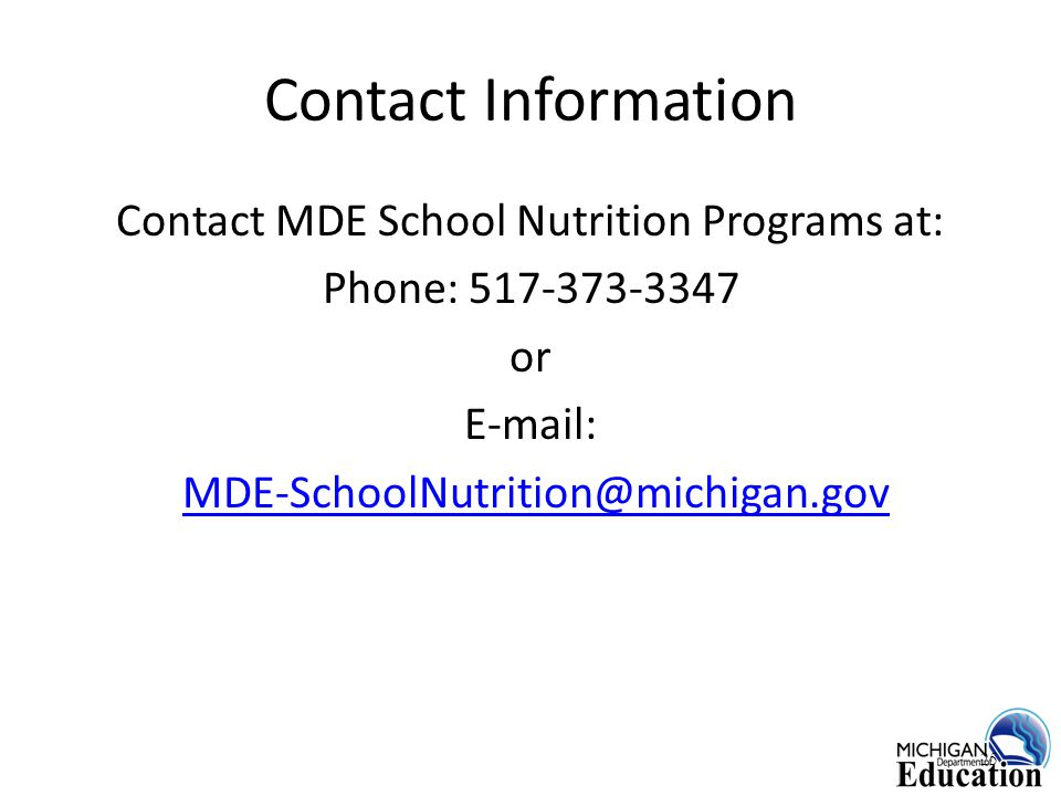 Contact Information Contact MDE School Nutrition Programs at: Phone: 517-373-3347 or E-mail: MDE-SchoolNutrition@michigan.gov 25