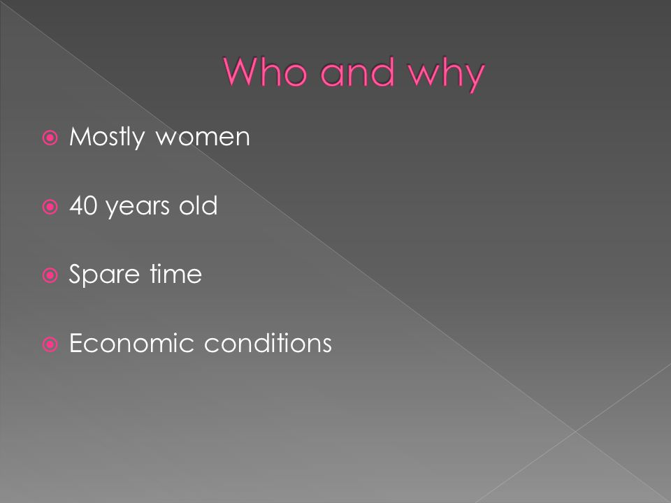  Mostly women  40 years old  Spare time  Economic conditions