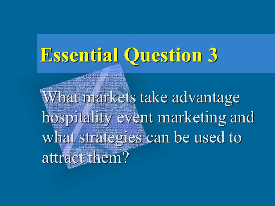 Essential Question 3 What markets take advantage hospitality event marketing and what strategies can be used to attract them?
