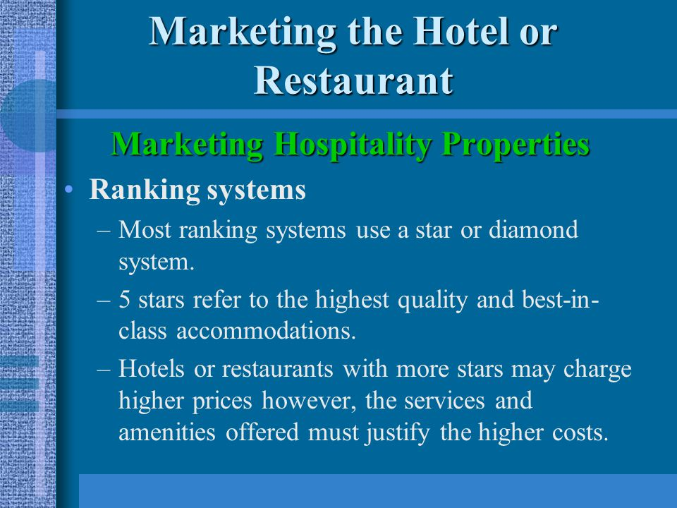 Marketing the Hotel or Restaurant Marketing Hospitality Properties Ranking systems –Most ranking systems use a star or diamond system.