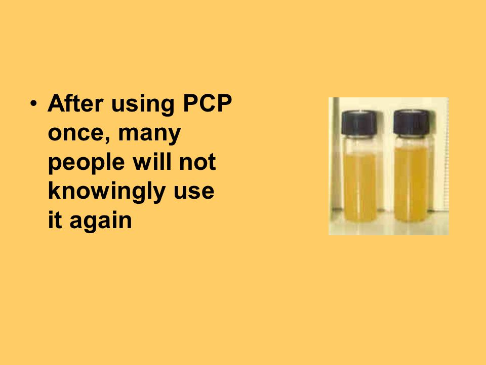 After using PCP once, many people will not knowingly use it again