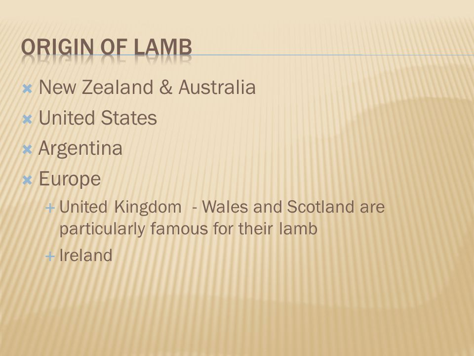  New Zealand & Australia  United States  Argentina  Europe  United Kingdom - Wales and Scotland are particularly famous for their lamb  Ireland