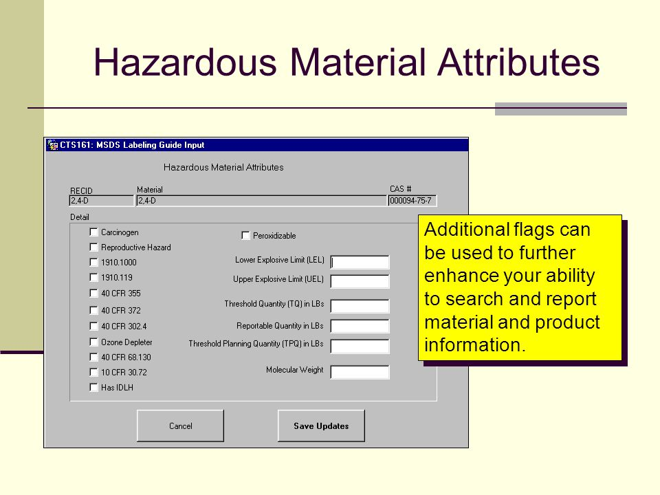 Hazardous Material Attributes Additional flags can be used to further enhance your ability to search and report material and product information.