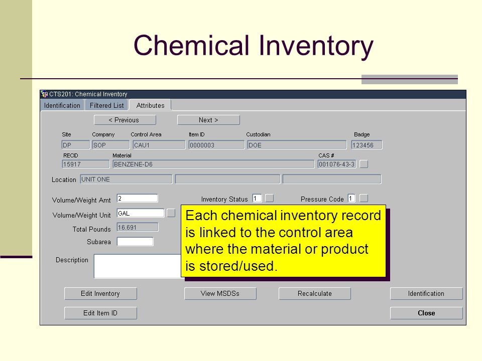 Chemical Inventory Each chemical inventory record is linked to the control area where the material or product is stored/used.