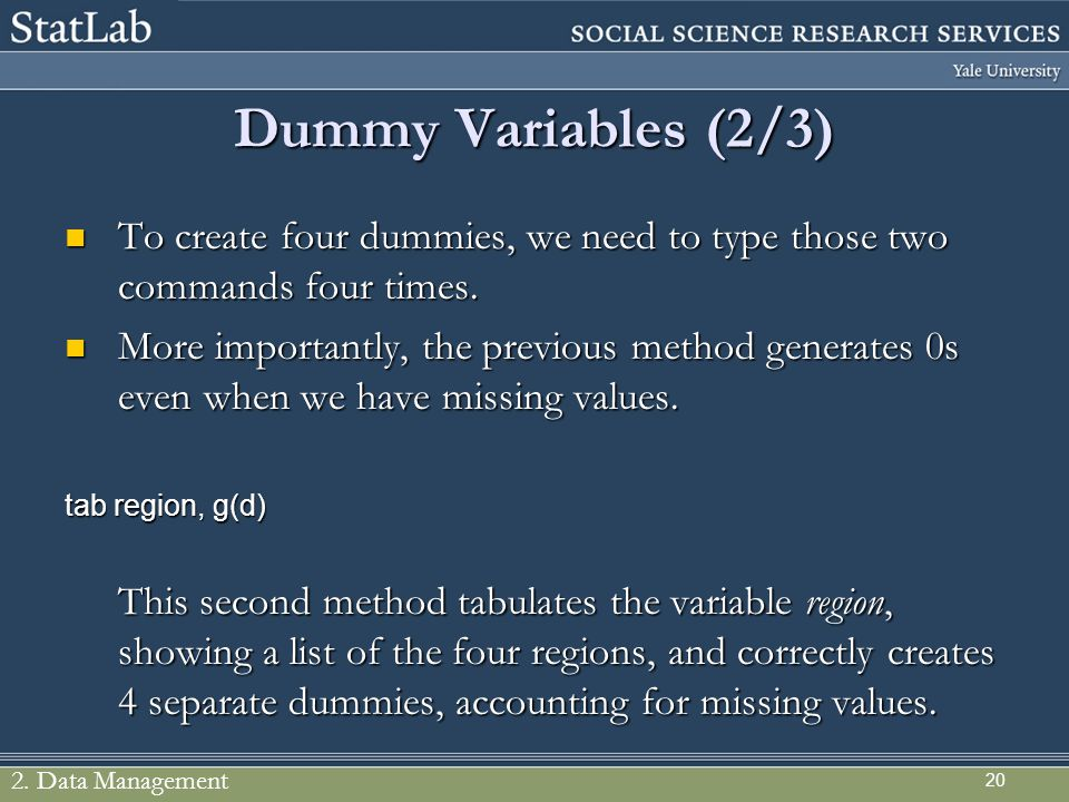 20 Dummy Variables (2/3) To create four dummies, we need to type those two commands four times. To create four dummies, we need to type those two comm