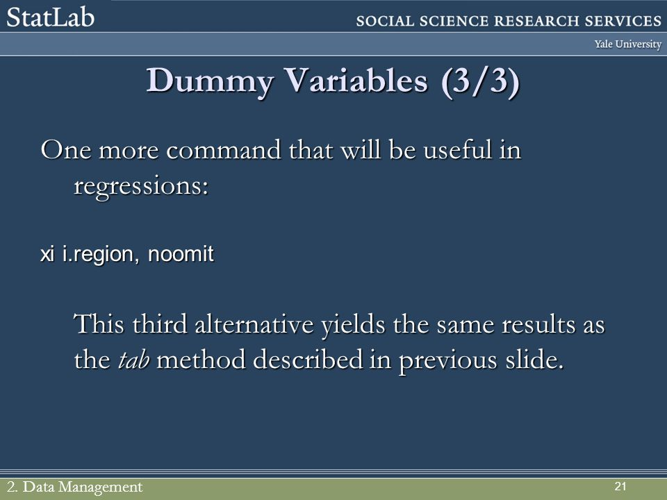 21 Dummy Variables (3/3) One more command that will be useful in regressions: xi i.region, noomit This third alternative yields the same results as th
