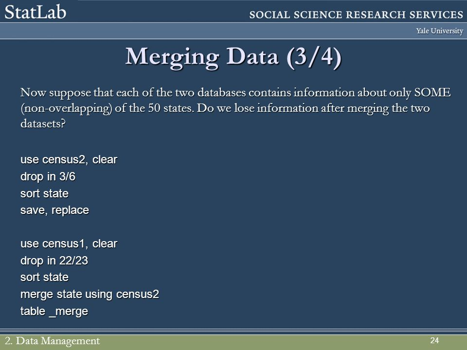 24 Merging Data (3/4) Now suppose that each of the two databases contains information about only SOME (non-overlapping) of the 50 states. Do we lose i