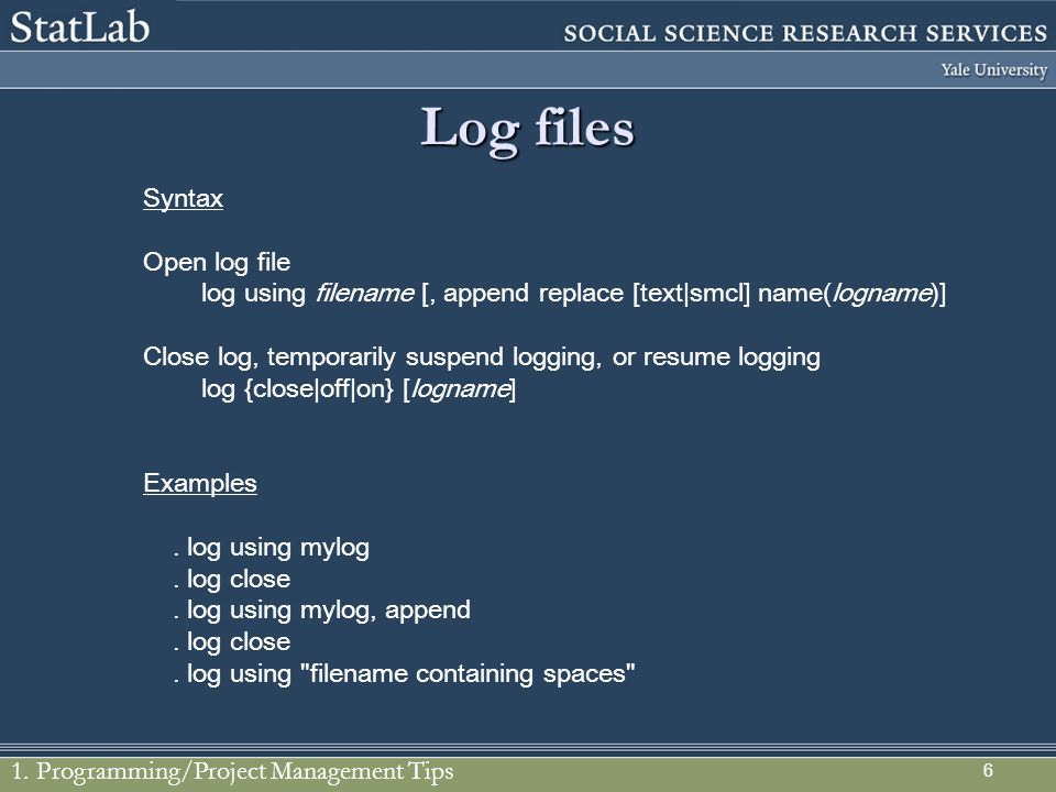 6 Log files Syntax Open log file log using filename [, append replace [text|smcl] name(logname)] Close log, temporarily suspend logging, or resume log