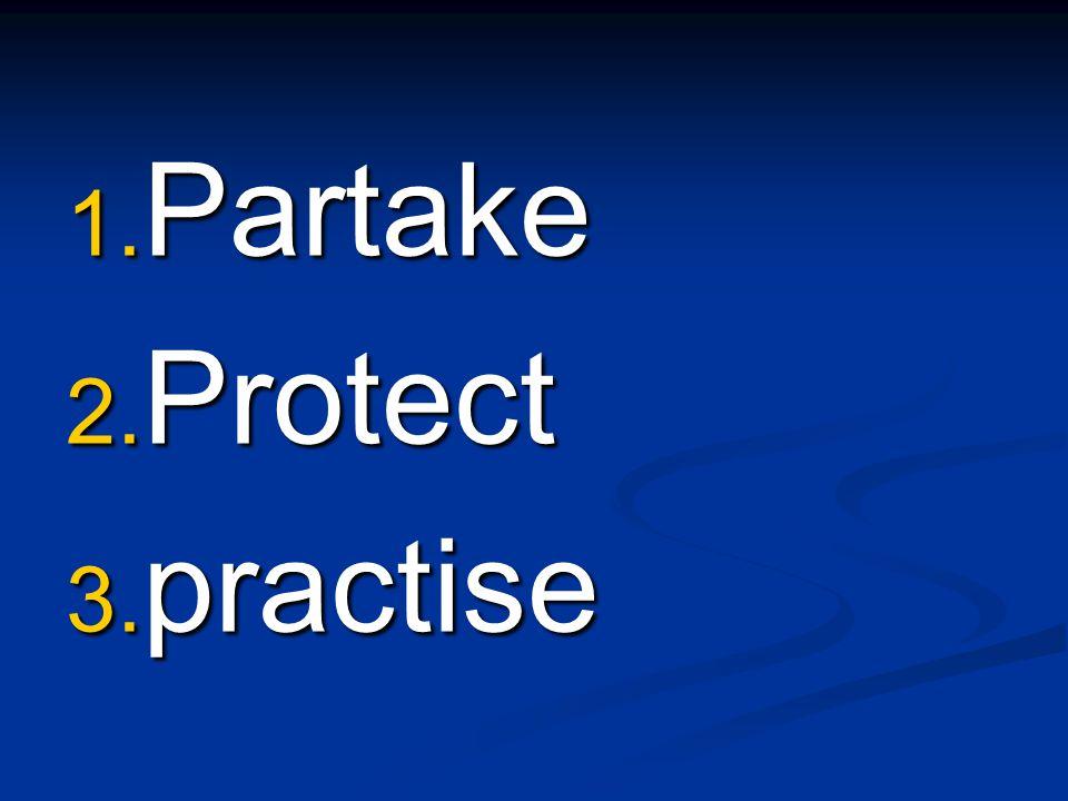  Partake  Protect  practise