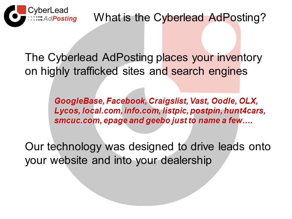 What is the Cyberlead AdPosting? The Cyberlead AdPosting places your inventory on highly trafficked sites and search engines GoogleBase, Facebook, Cra