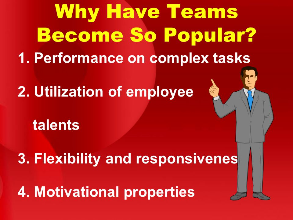 Why Have Teams Become So Popular. 1. Performance on complex tasks 2.