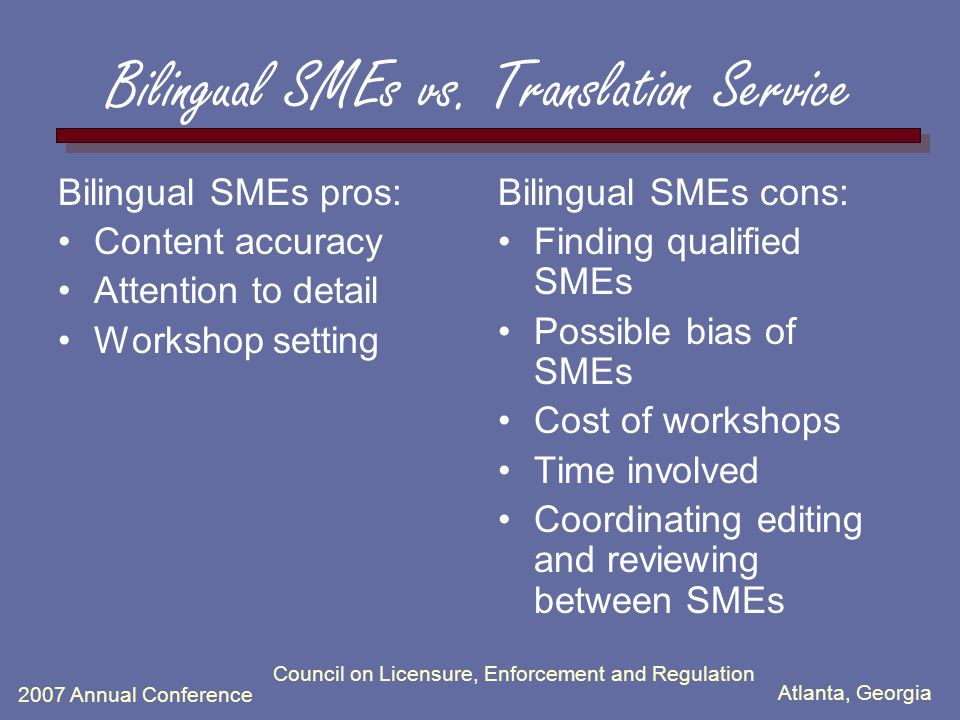 Atlanta, Georgia 2007 Annual Conference Council on Licensure, Enforcement and Regulation Bilingual SMEs vs.