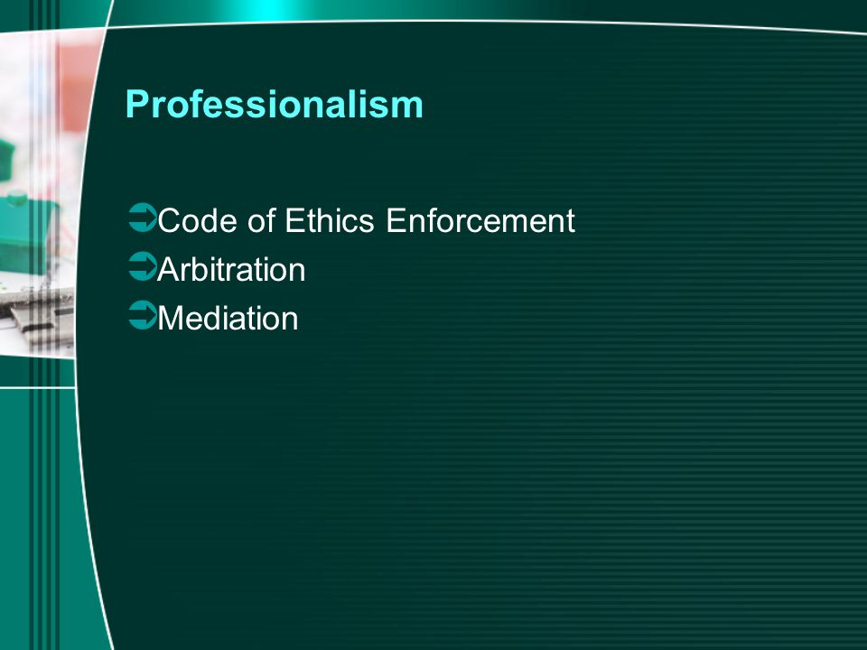 Professionalism  Code of Ethics Enforcement  Arbitration  Mediation