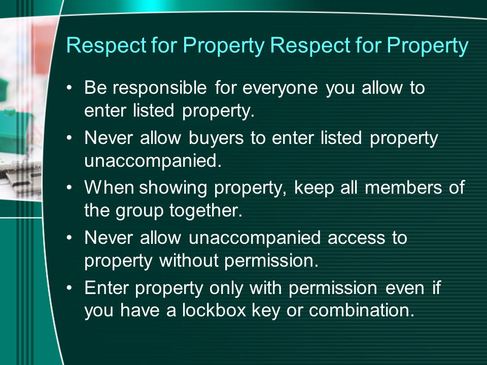 Respect for Property Be responsible for everyone you allow to enter listed property.