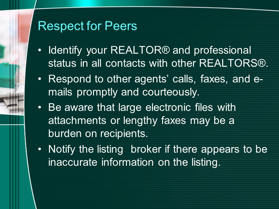 Respect for Peers Identify your REALTOR® and professional status in all contacts with other REALTORS®.