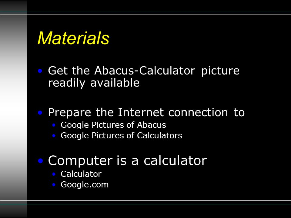Materials Get the Abacus-Calculator picture readily available Prepare the Internet connection to Google Pictures of Abacus Google Pictures of Calculators Computer is a calculator Calculator Google.com
