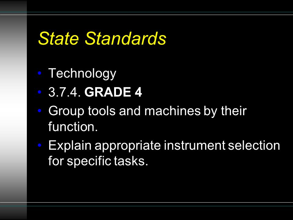State Standards Technology 3.7.4. GRADE 4 Group tools and machines by their function.