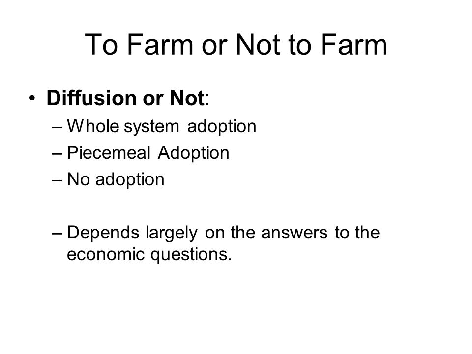 To Farm or Not to Farm Competitive Advantages of Farming: –Decline of available wild foods.