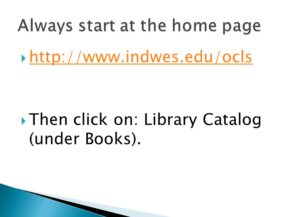  http://www.indwes.edu/ocls http://www.indwes.edu/ocls  Then click on: Library Catalog (under Books).