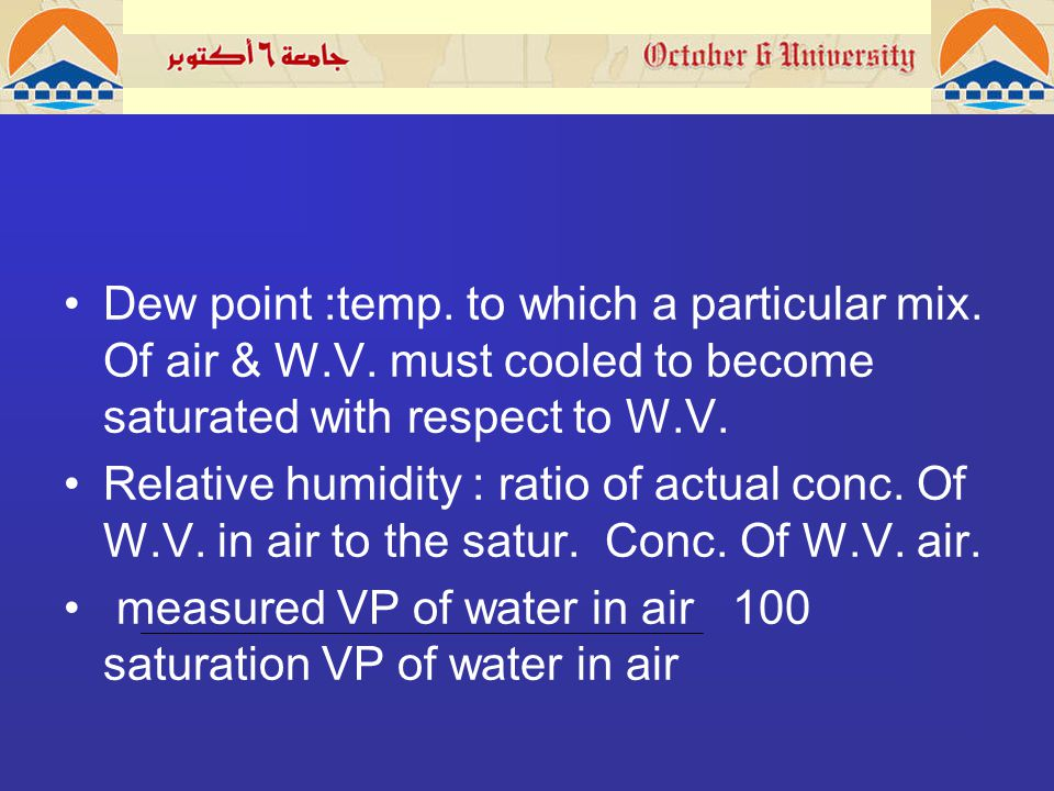Dew point :temp. to which a particular mix. Of air & W.V.