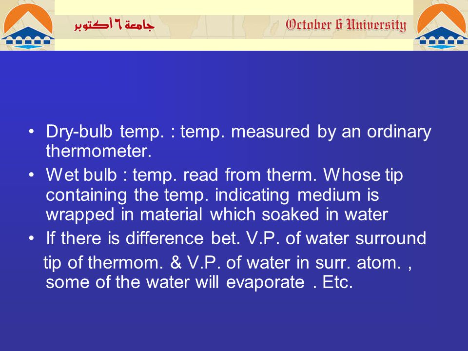 Dry-bulb temp. : temp. measured by an ordinary thermometer.