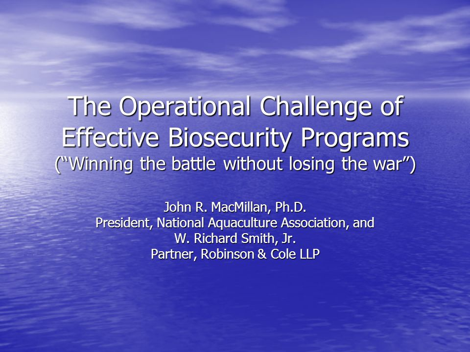 The Operational Challenge of Effective Biosecurity Programs ( Winning the battle without losing the war ) John R.