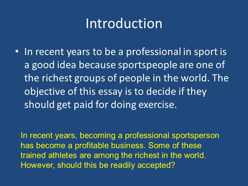Introduction In recent years to be a professional in sport is a good idea because sportspeople are one of the richest groups of people in the world.