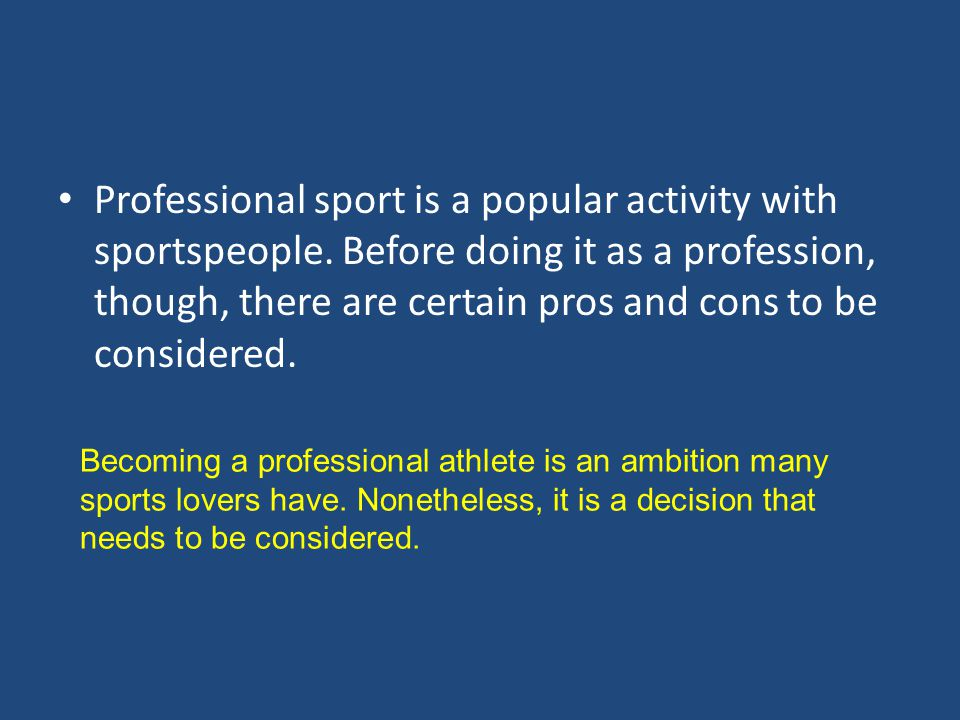 Professional sport is a popular activity with sportspeople.