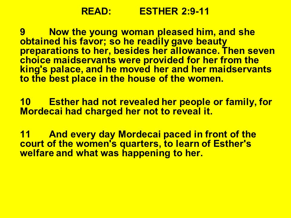 READ:ESTHER 2:9-11 9Now the young woman pleased him, and she obtained his favor; so he readily gave beauty preparations to her, besides her allowance.