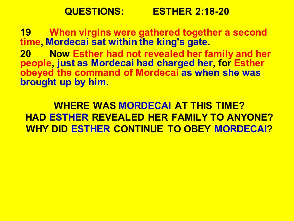 QUESTIONS:ESTHER 2:18-20 19When virgins were gathered together a second time, Mordecai sat within the king s gate.