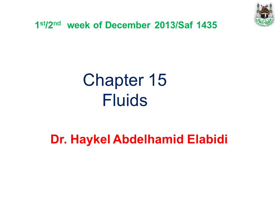 Chapter 15 Fluids Dr. Haykel Abdelhamid Elabidi 1 st /2 nd week of December 2013/Saf 1435