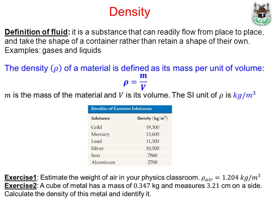 Density Definition of fluid: it is a substance that can readily flow from place to place, and take the shape of a container rather than retain a shape of their own.