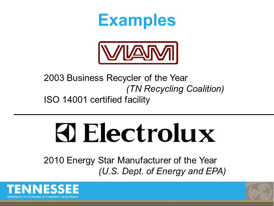 2003 Business Recycler of the Year (TN Recycling Coalition) ISO 14001 certified facility 2010 Energy Star Manufacturer of the Year (U.S.