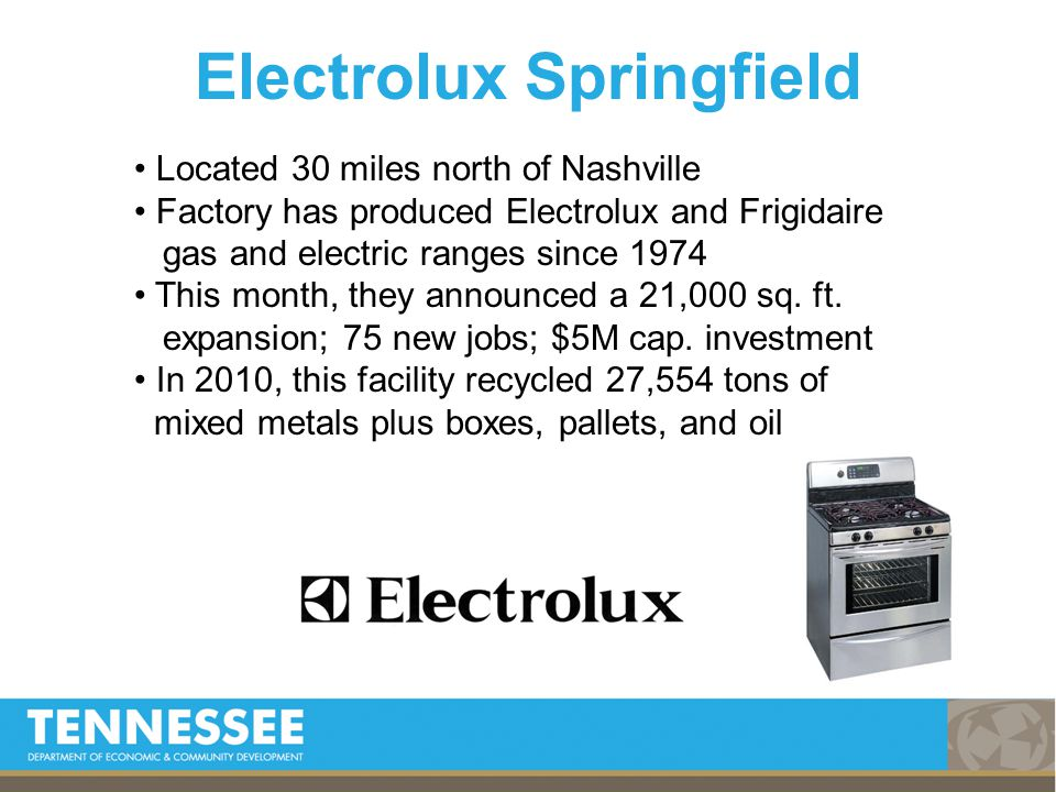 Located 30 miles north of Nashville Factory has produced Electrolux and Frigidaire gas and electric ranges since 1974 This month, they announced a 21,000 sq.