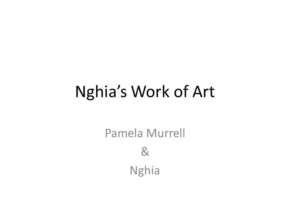 Nghia's Work of Art Pamela Murrell & Nghia