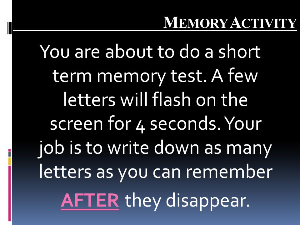 M EMORY A CTIVITY You are about to do a short term memory test.